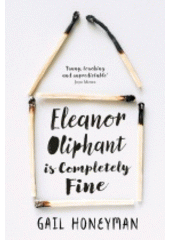 Eleanor Oliphant is completely fine  (odkaz v elektronickém katalogu)