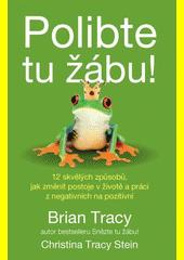 Polibte tu žábu! : 12 skvělých způsobů, jak změnit postoje v životě a práci z negativních na pozitivní  (odkaz v elektronickém katalogu)
