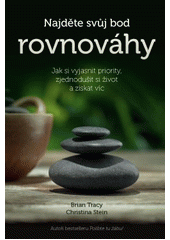 Najděte svůj bod rovnováhy : jak si vyjasnit priority, zjednodušit si život a získat víc / Brian Tracy, Christina Stein ; z anglického originálu Find your balance point: clarify your priorities, simplify your life, and achieve more přeložil Jan Kovář (odkaz v elektronickém katalogu)