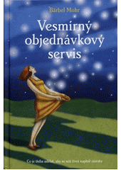 Vesmírný objednávkový servis : co je třeba udělat, aby se náš život naplnil zázraky  (odkaz v elektronickém katalogu)