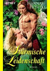 Stürmische Leidenschaft :Roman /Hannah Howell ; aus dem Amerikanischen von Ursula C. Sturm (odkaz v elektronickém katalogu)