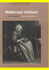 Wallerant Vaillant : mistr mezzotinty = master of mezzotint  (odkaz v elektronickém katalogu)
