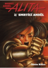 Bojový anděl Alita. 2, Smrtící anděl  (odkaz v elektronickém katalogu)