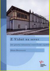 Z Vídně na sever : dvě páteřní železniční tratě České republiky  (odkaz v elektronickém katalogu)