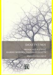 Da'at tvunot : pronikavé poznání rabiho Mošeho Chajima Luzzatta  (odkaz v elektronickém katalogu)