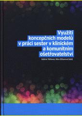 Využití koncepčních modelů v práci sester v klinickém a komunitním ošetřovatelství  (odkaz v elektronickém katalogu)