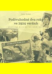 Podivuhodné dva roky ve 2924 verších : poetická kronika let 2016-2017  (odkaz v elektronickém katalogu)