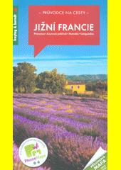 Jižní Francie : Provence, Azurové pobřeží, Monako, Languedoc  (odkaz v elektronickém katalogu)