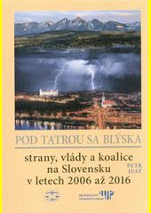 Pod Tatrou sa blýska : strany, vlády a koalice na Slovensku v letech 2006 až 2016  (odkaz v elektronickém katalogu)