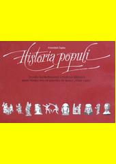 Historia populi : zrcadlo každodennosti v českých dějinách, aneb, Všední den od pravěku do konce  Velké války   (odkaz v elektronickém katalogu)