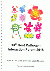 13th Host Pathogen Interaction : Forum 2018 : venue: Slavonice, Czech Republic, date of event: April 16th -19th 2018 : conference with international participation : the interaction between host and pathogen with enlargement to other aspects of the analysis of biological material (odkaz v elektronickém katalogu)