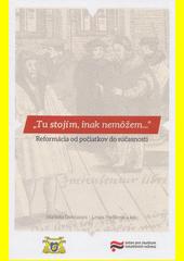 Tu stojím, inak nemôžem...  : reformácia od počiatkov do súčasnosti (odkaz v elektronickém katalogu)