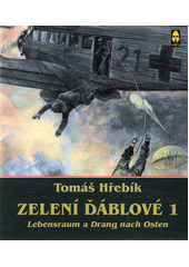 Zelení ďáblové. 1. část, Lebensraum a Drang nach Osten  (odkaz v elektronickém katalogu)