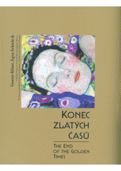 Konec zlatých časů : Gustav Klimt, Egon Schiele & vídeňská moderna ze sbírek Národní galerie v Praze = The end of the golden times : Gustav Klimt, Egon Schiele & Viennese modernism from the collections of the National Gallery in Prague  (odkaz v elektronickém katalogu)