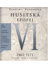 Husitská epopej. VI., Za časů Jiřího z Poděbrad  (odkaz v elektronickém katalogu)