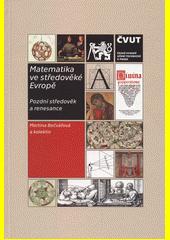 Matematika ve středověké Evropě : pozdní středověk a renesance  (odkaz v elektronickém katalogu)