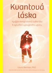 Kvantová láska : využijte energii atomů svého těla k vytvoření vytouženého vztahu  (odkaz v elektronickém katalogu)
