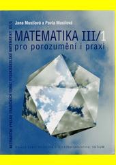 Matematika : pro porozumění i praxi : netradiční výklad tradičních témat vysokoškolské matematiky. III (odkaz v elektronickém katalogu)