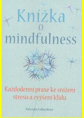 Knížka o mindfulness : každodenní praxe ke snížení stresu a zvýšení klidu  (odkaz v elektronickém katalogu)