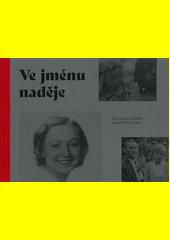 Ve jménu naděje : tři inspirativní příběhy spojující Plzeň a Lidice  (odkaz v elektronickém katalogu)