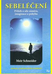 Sebeléčení : příběh o síle záměru, imaginace a pohybu  (odkaz v elektronickém katalogu)