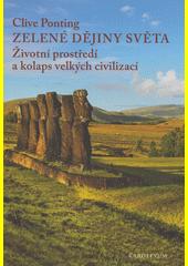Zelené dějiny světa : životní prostředí a kolaps velkých civilizací  (odkaz v elektronickém katalogu)