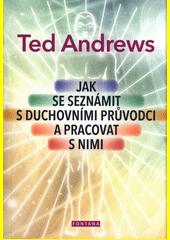 Jak se seznámit s duchovními průvodci a pracovat s nimi  (odkaz v elektronickém katalogu)