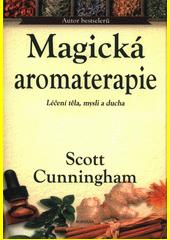 Magická aromaterapie : síla vůně  (odkaz v elektronickém katalogu)