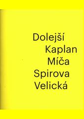 Dolejší, Kaplan, Míča, Spirova, Velická : Galerie Klatovy, Klenová (odkaz v elektronickém katalogu)