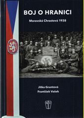 Boj o hranici : Moravská Chrastová 1938  (odkaz v elektronickém katalogu)