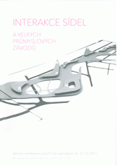 Interakce sídel a velkých průmyslových závodů : sborník z konference AUÚP, Ústí nad Labem 26.-27.10.2017 (odkaz v elektronickém katalogu)