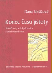 Konec času jistoty : Školské sestry v českých zemích a druhá světová válka  (odkaz v elektronickém katalogu)