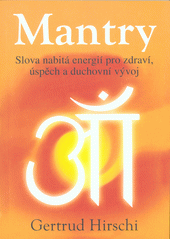 Mantry : slova nabitá energií pro zdraví, úspěch a duchovní vývoj  (odkaz v elektronickém katalogu)