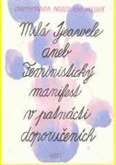 Milá Ijeawele, aneb, Feministický manifest v patnácti doporučeních  (odkaz v elektronickém katalogu)