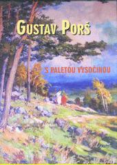 Gustav Porš : s paletou Vysočinou  (odkaz v elektronickém katalogu)