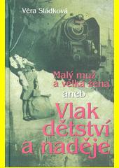 Malý muž a velká žena, aneb, Vlak dětství a naděje  (odkaz v elektronickém katalogu)