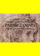 Parmigianino : grafica e fortuna critica = grafika a kritické ohlasy  (odkaz v elektronickém katalogu)