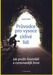 Průvodce pro vysoce citlivé lidi : jak prožít šťastnější a vyrovnanější život  (odkaz v elektronickém katalogu)