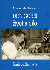 Don Gobbi : život a dílo : farář celého světa : zakladatel Mariánského kněžského hnutí  (odkaz v elektronickém katalogu)