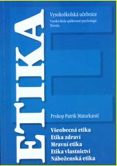 Základy etiky : vybrané otázky z praktické filosofie : vysokoškolská učebnice  (odkaz v elektronickém katalogu)