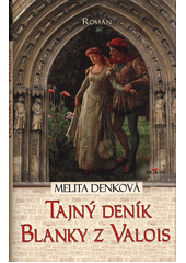 Tajný deník Blanky z Valois  (odkaz v elektronickém katalogu)