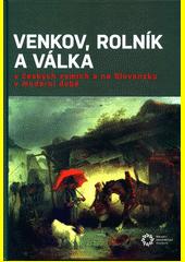 Venkov, rolník a válka v českých zemích a na Slovensku v moderní době  (odkaz v elektronickém katalogu)