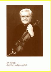 Josef Suk - pokus o portrét : (a hudební přikázání)  (odkaz v elektronickém katalogu)