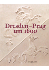 Dresden - Prag um 1600  (odkaz v elektronickém katalogu)