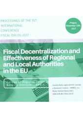Fiscal Decentralization and Effectiveness of Regional and Local Authorities in the EU : proceedings of the 1st international conference Fiscal Dialog 2017 : Prague, November 10th, 2017  (odkaz v elektronickém katalogu)