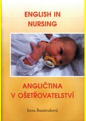 English in nursing = Angličtina v ošetřovatelství  (odkaz v elektronickém katalogu)