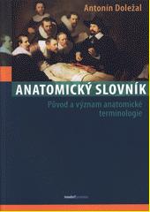 Anatomický slovník : původ a význam anatomické terminologie  (odkaz v elektronickém katalogu)