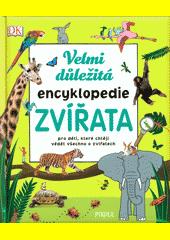 Zvířata : velmi důležitá encyklopedie : pro děti, které chtějí o zvířatech všechno vědět  (odkaz v elektronickém katalogu)