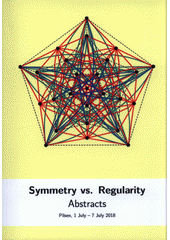 Symmetry vs. Regularity : conference in algebraic graph theory : the first 50 years since Weisfeiler-Leman stabilization : book of abstracts : Pilsen, 1 July - 7 July 2018 (odkaz v elektronickém katalogu)