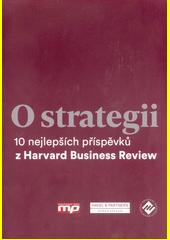O strategii : 10 nejlepších příspěvků z Harvard Business Review  (odkaz v elektronickém katalogu)